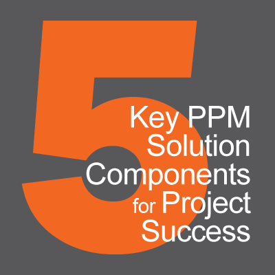 5 Key PPM Solution Components for Project Success